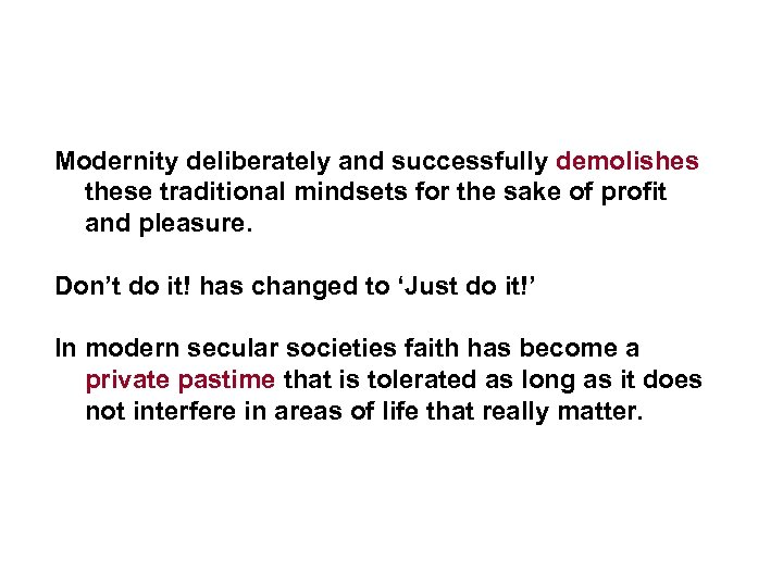 Modernity deliberately and successfully demolishes these traditional mindsets for the sake of profit and