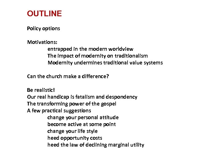 OUTLINE Policy options Motivations: entrapped in the modern worldview The impact of modernity on