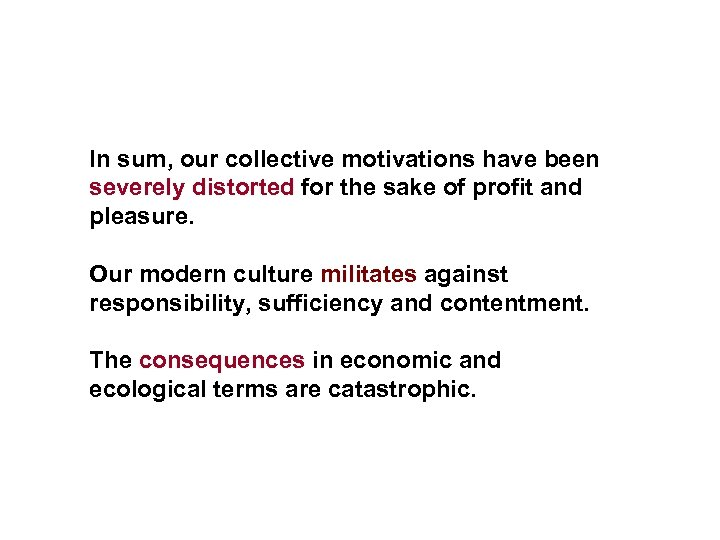 In sum, our collective motivations have been severely distorted for the sake of profit