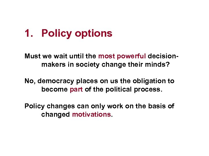 1. Policy options Must we wait until the most powerful decisionmakers in society change