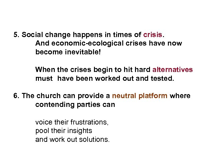 5. Social change happens in times of crisis. And economic-ecological crises have now become