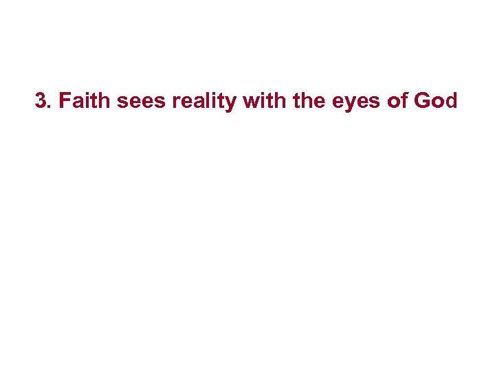 3. Faith sees reality with the eyes of God