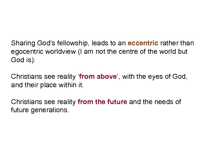 Sharing God's fellowship, leads to an eccentric rather than egocentric worldview (I am not