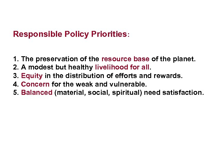 Responsible Policy Priorities: 1. The preservation of the resource base of the planet. 2.