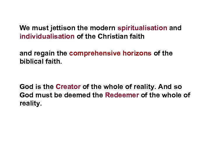 We must jettison the modern spiritualisation and individualisation of the Christian faith and regain