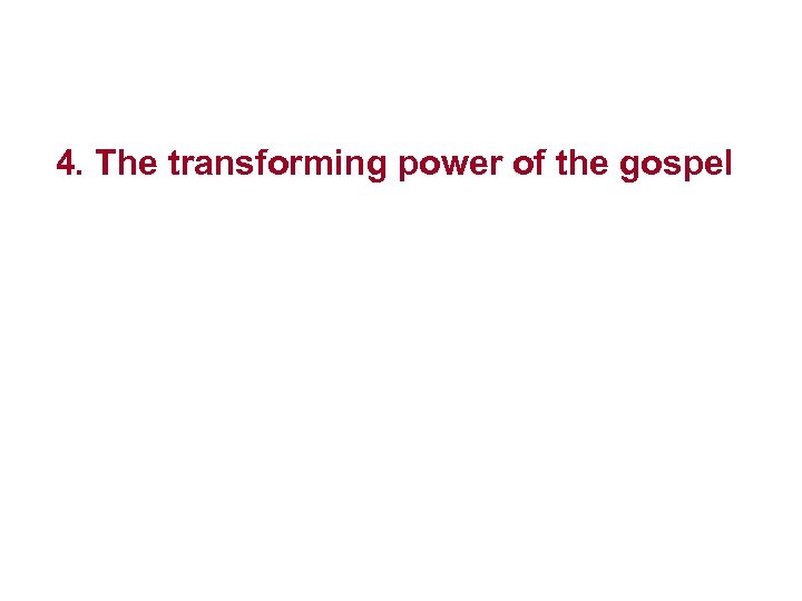 4. The transforming power of the gospel