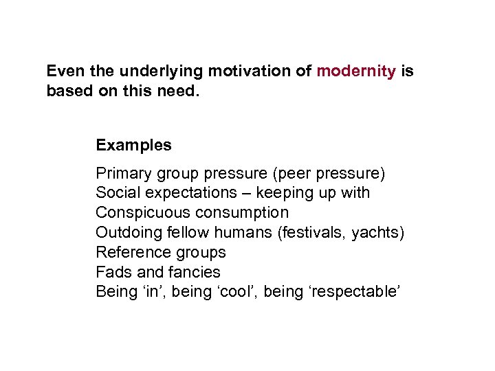 Even the underlying motivation of modernity is based on this need. Examples Primary group