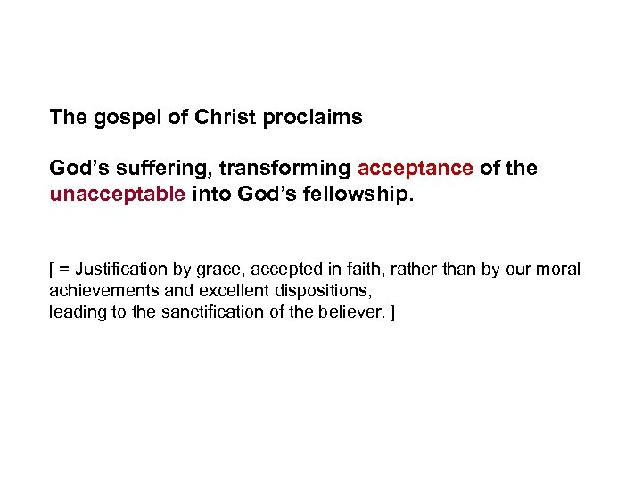 The gospel of Christ proclaims God's suffering, transforming acceptance of the unacceptable into God's