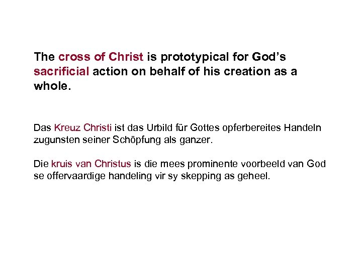 The cross of Christ is prototypical for God's sacrificial action on behalf of his