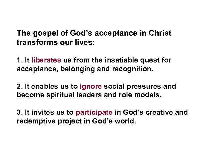 The gospel of God's acceptance in Christ transforms our lives: 1. It liberates us