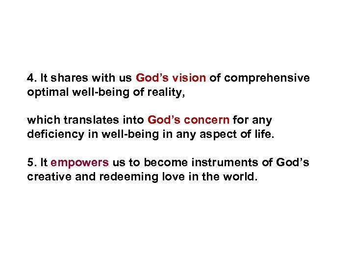 4. It shares with us God's vision of comprehensive optimal well-being of reality, which