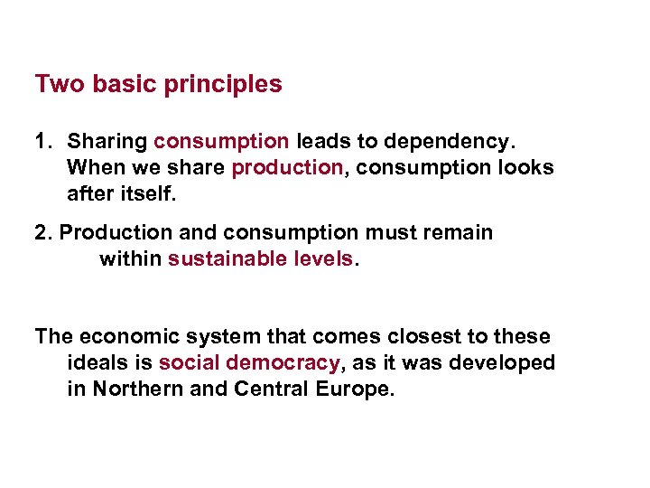 Two basic principles 1. Sharing consumption leads to dependency. When we share production, consumption