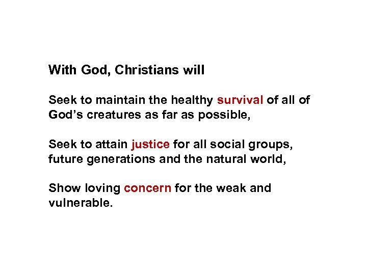 With God, Christians will Seek to maintain the healthy survival of all of God's