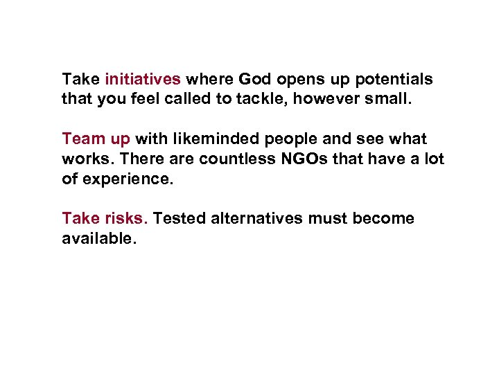 Take initiatives where God opens up potentials that you feel called to tackle, however