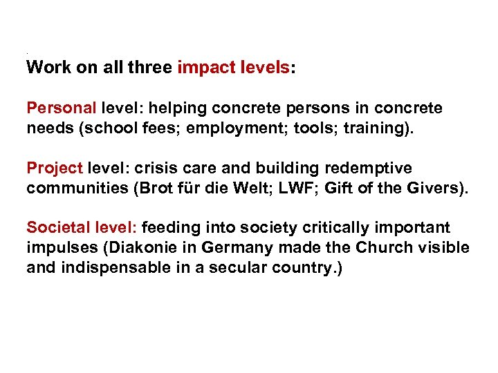. Work on all three impact levels: Personal level: helping concrete persons in concrete