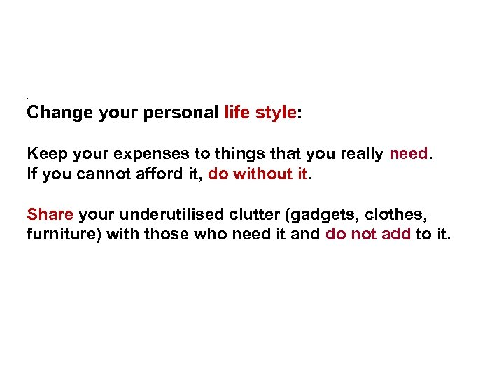 . Change your personal life style: Keep your expenses to things that you really