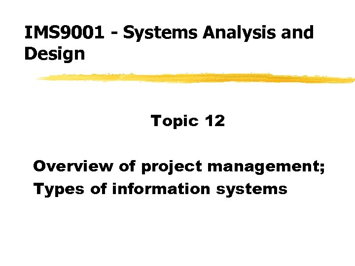 IMS 9001 - Systems Analysis and Design Topic 12 Overview of project management; Types