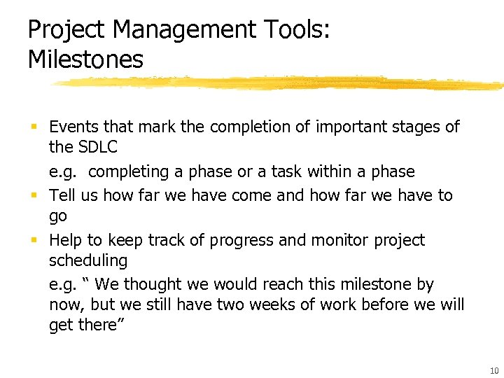 Project Management Tools: Milestones § Events that mark the completion of important stages of