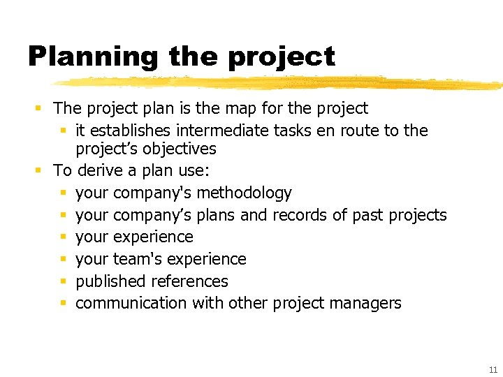 Planning the project § The project plan is the map for the project §