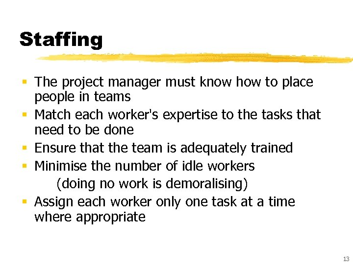 Staffing § The project manager must know how to place people in teams §
