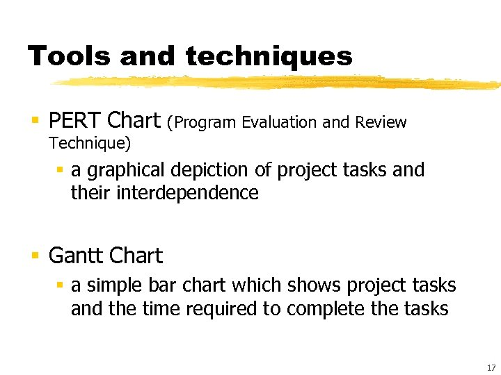 Tools and techniques § PERT Chart (Program Evaluation and Review Technique) § a graphical