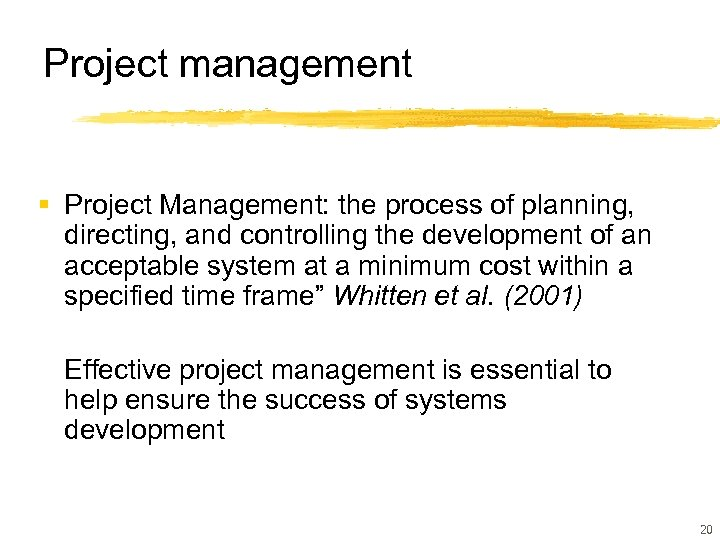 Project management § Project Management: the process of planning, directing, and controlling the development