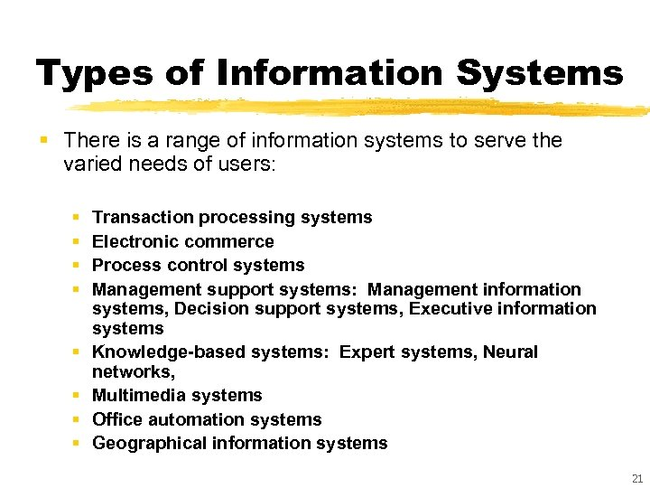 Types of Information Systems § There is a range of information systems to serve