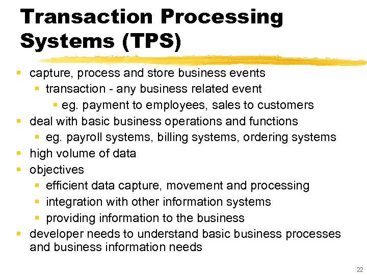 Transaction Processing Systems (TPS) § capture, process and store business events § transaction -