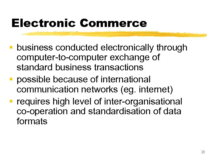 Electronic Commerce § business conducted electronically through computer-to-computer exchange of standard business transactions §