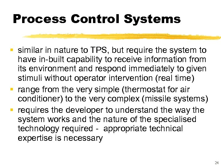 Process Control Systems § similar in nature to TPS, but require the system to