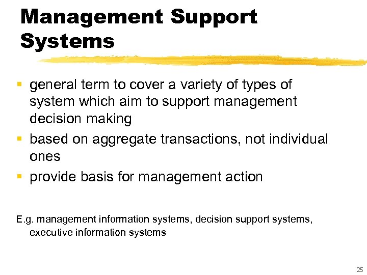 Management Support Systems § general term to cover a variety of types of system