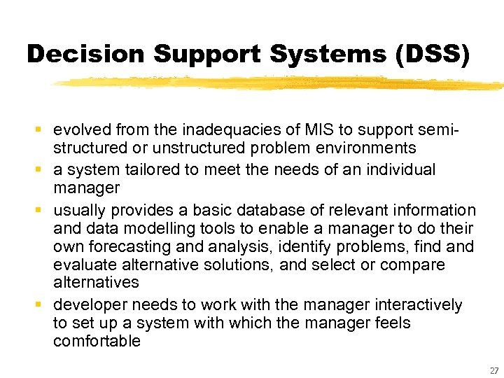 Decision Support Systems (DSS) § evolved from the inadequacies of MIS to support semistructured