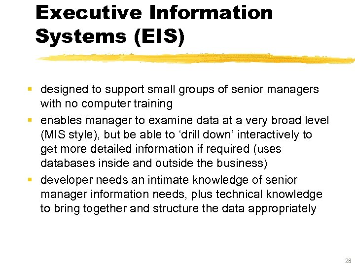 Executive Information Systems (EIS) § designed to support small groups of senior managers with