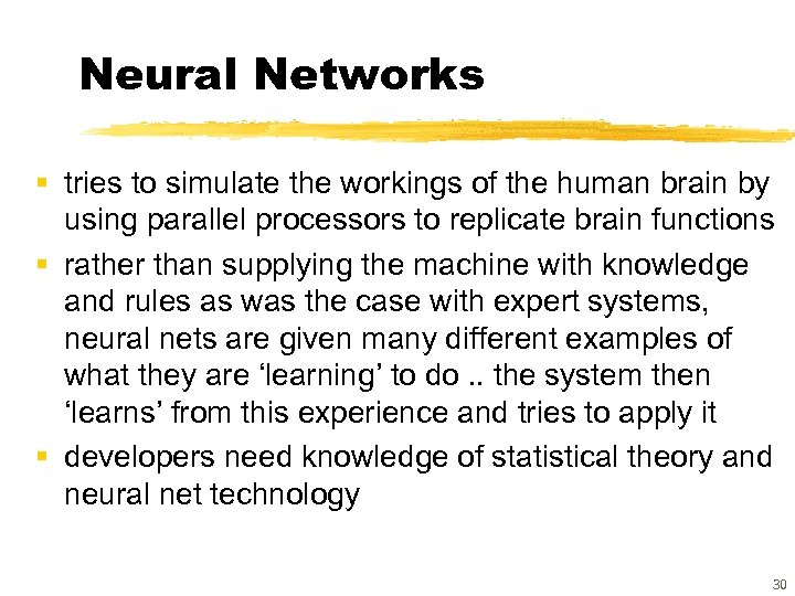 Neural Networks § tries to simulate the workings of the human brain by using