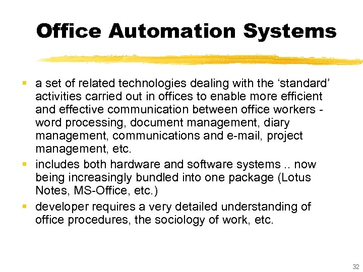 Office Automation Systems § a set of related technologies dealing with the 'standard' activities