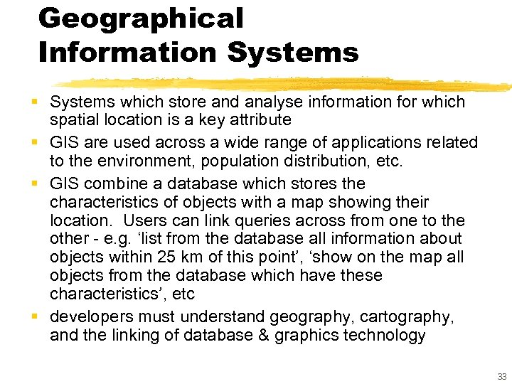 Geographical Information Systems § Systems which store and analyse information for which spatial location