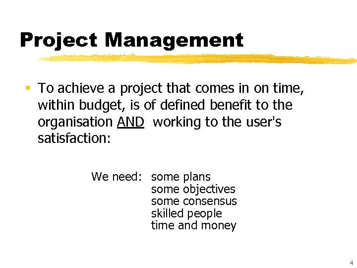 Project Management § To achieve a project that comes in on time, within budget,