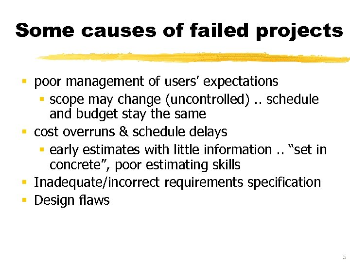 Some causes of failed projects § poor management of users' expectations § scope may
