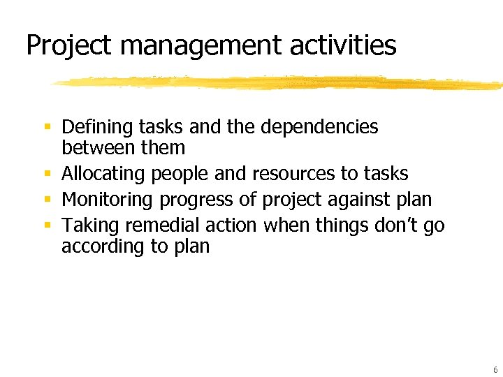 Project management activities § Defining tasks and the dependencies between them § Allocating people