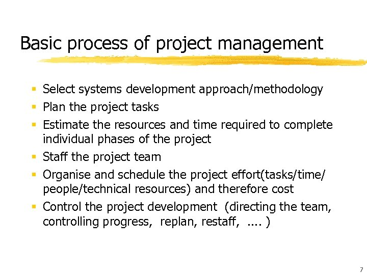 Basic process of project management § Select systems development approach/methodology § Plan the project