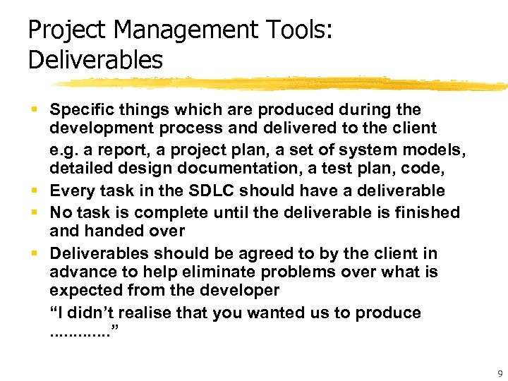 Project Management Tools: Deliverables § Specific things which are produced during the development process
