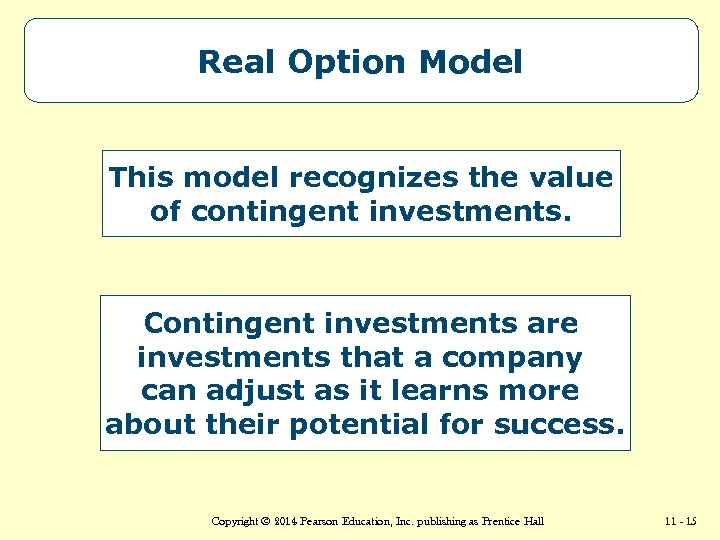 Real Option Model This model recognizes the value of contingent investments. Contingent investments are