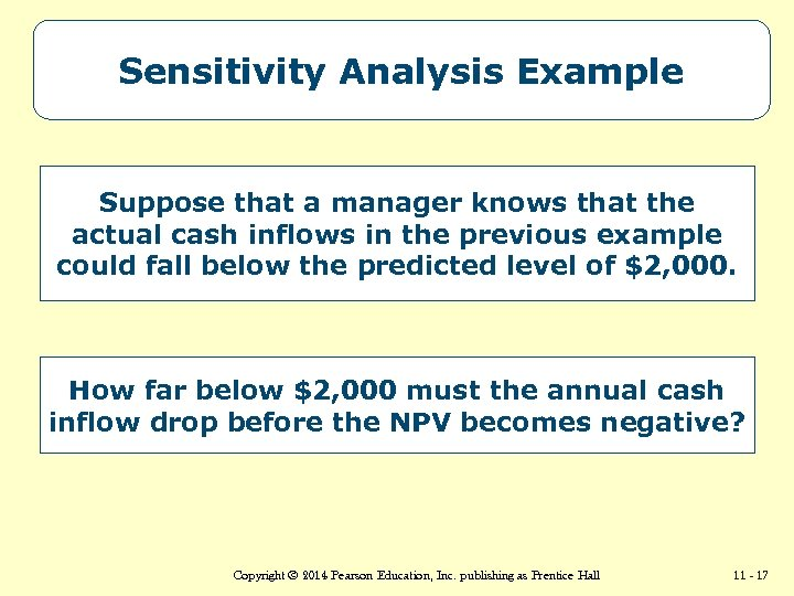 Sensitivity Analysis Example Suppose that a manager knows that the actual cash inflows in