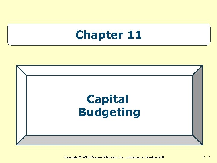 Chapter 11 Capital Budgeting Copyright © 2014 Pearson Education, Accounting 13/e, Horngren/Sundem/Stratton © 2005