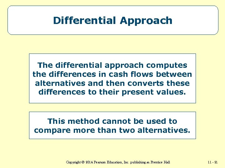 Differential Approach The differential approach computes the differences in cash flows between alternatives and