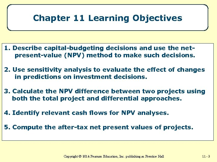 Chapter 11 Learning Objectives 1. Describe capital-budgeting decisions and use the netpresent-value (NPV) method