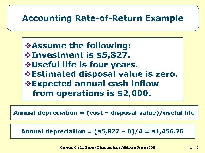 Accounting Rate-of-Return Example v. Assume the following: v. Investment is $5, 827. v. Useful