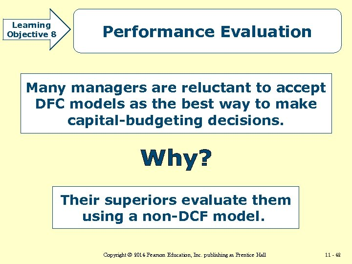 Learning Objective 8 Performance Evaluation Many managers are reluctant to accept DFC models as
