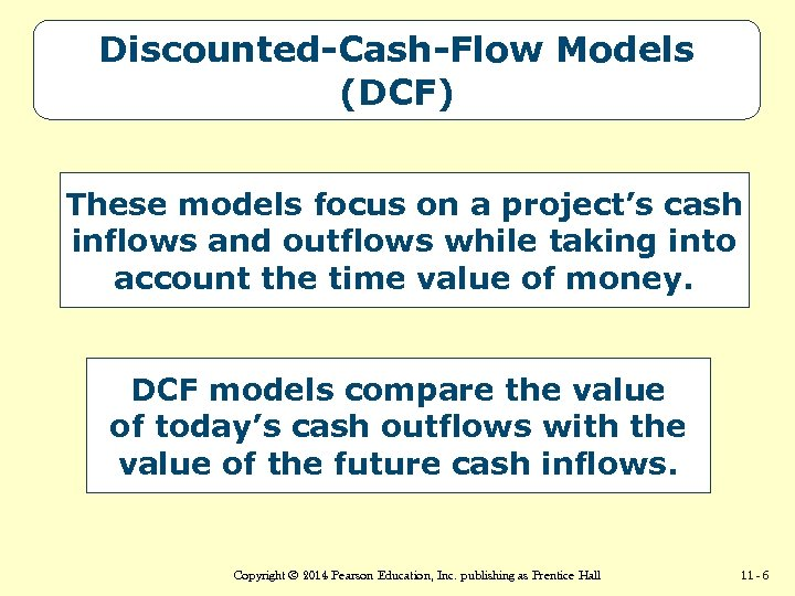 Discounted-Cash-Flow Models (DCF) These models focus on a project's cash inflows and outflows while
