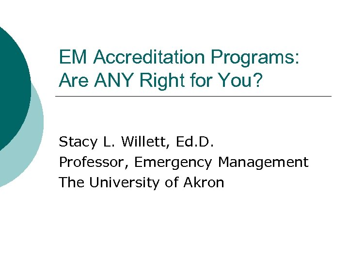EM Accreditation Programs: Are ANY Right for You? Stacy L. Willett, Ed. D. Professor,